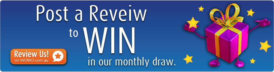 Post a Review to WIN in our monthly draw. Review us on womo.com.au